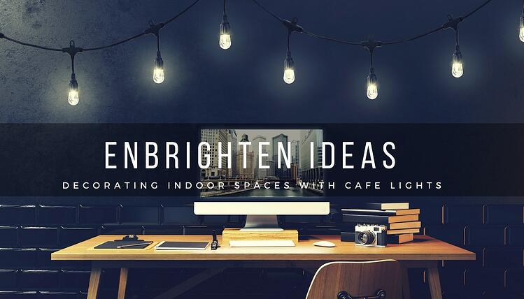 ENBRIGHTEN IDEAS: DECORATING INDOOR SPACES WITH CAFE LIGHTS
