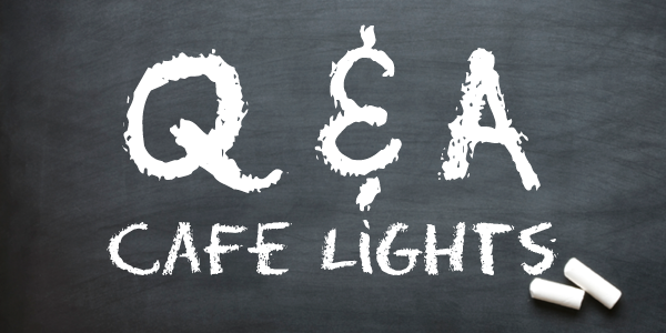 Cafe String Lights Questions Answered. String Lights Q&A
