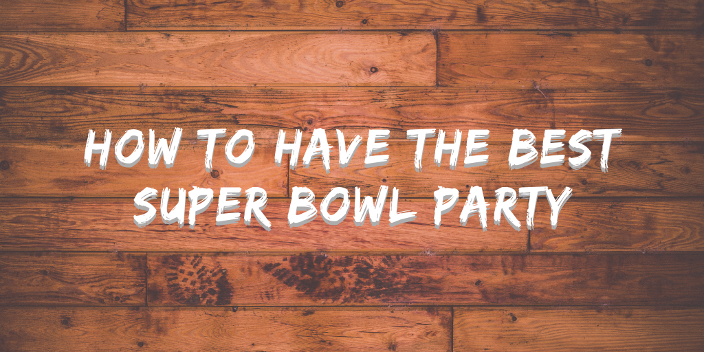 how to have the best super bowl party